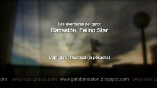 """Banastón, Felino Star - Capítulo 2 """"Hipoteca"""". Webserie de Maxi Campo"""