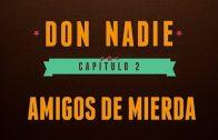 Don Nadie – Don Nadie – Capítulo 2: Amigos de mierda