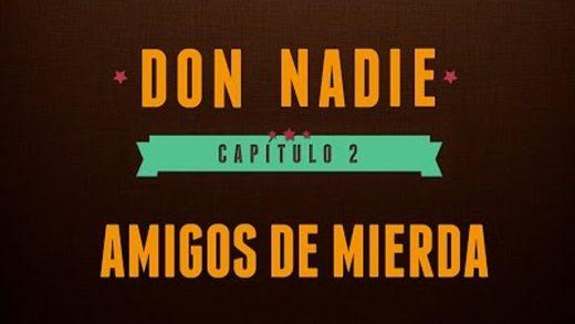 Don Nadie - Don Nadie - Capítulo 2: Amigos de mierda