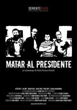Matar al Presidente cortometraje cartel poster