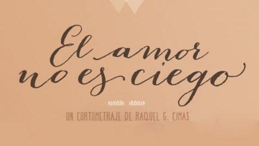 El amor no es ciego. Cortometraje español de Raquel González Cimas