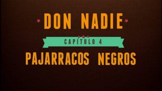 Don Nadie - Capítulo 4: Pajarracos negros