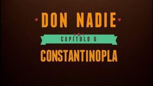Don Nadie - Capítulo 6: Constantinopla. Webserie española
