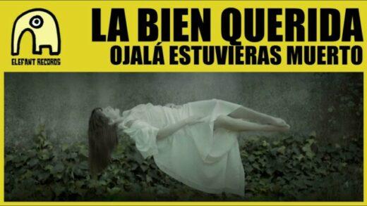 Ojalá Estuvieras Muerto - La Bien Querida. Videoclip de la banda española
