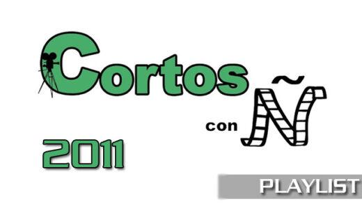 Cortos con Ñ 2011. Cortometrajes online del Festival proyectados en 2011