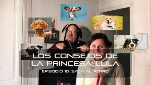 """Los consejos de la Princesa Lula y Churraska para el coronavirus. Episodio 10 - """"Saca al perro"""""""
