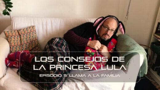 """Los consejos de la Princesa Lula y Churraska para el coronavirus. Episodio 11 - """"Llama a la familia"""""""