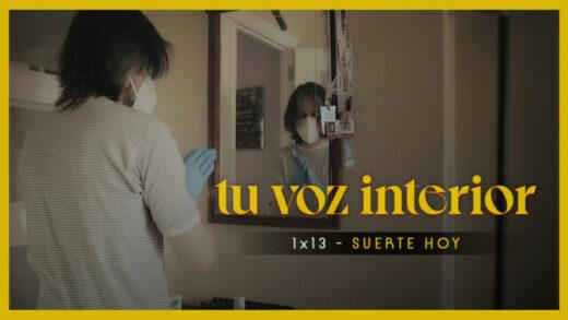 Tu voz interior - Cap.13 - Suerte hoy Webserie española