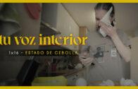 Tu voz interior – Cap.16 – Estado de cebolla. Webserie española