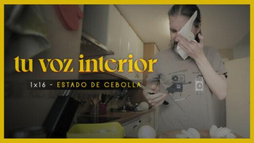 Tu voz interior - Cap.16 - Estado de cebolla. Webserie española