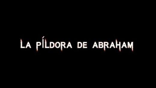 La píldora de Abraham. Cortometraje español y thriller de terror